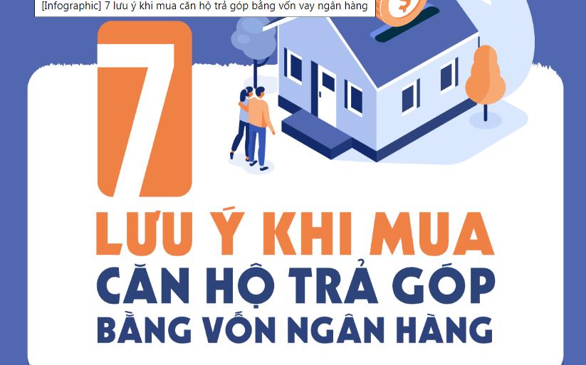 [Infographic] 7 lưu ý khi mua căn hộ trả góp bằng vốn vay ngân hàng